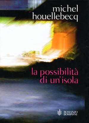 MICHEL HOUELLEBECQ: La Possibilità di un'isola