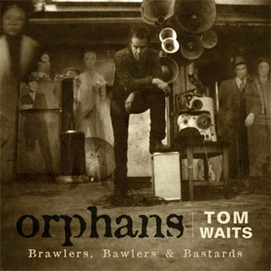 TOM WAITS: Orphans: Brawlers, Bawlers and Bastards